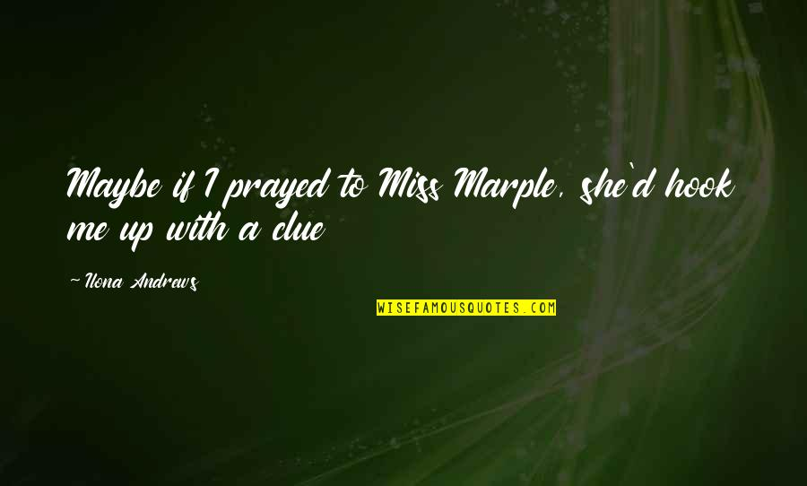 Grand Mufti Of Jerusalem Quotes By Ilona Andrews: Maybe if I prayed to Miss Marple, she'd