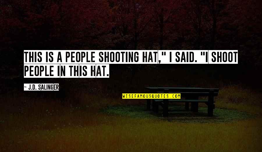 """Grand Mufti Of Jerusalem Quotes By J.D. Salinger: This is a people shooting hat,"""" I said."""