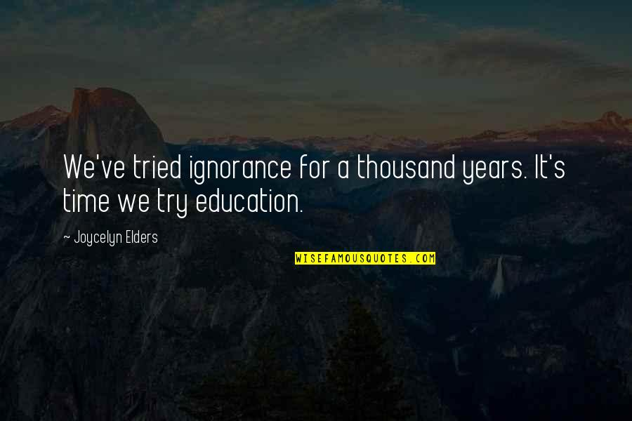 Grand Mufti Of Jerusalem Quotes By Joycelyn Elders: We've tried ignorance for a thousand years. It's
