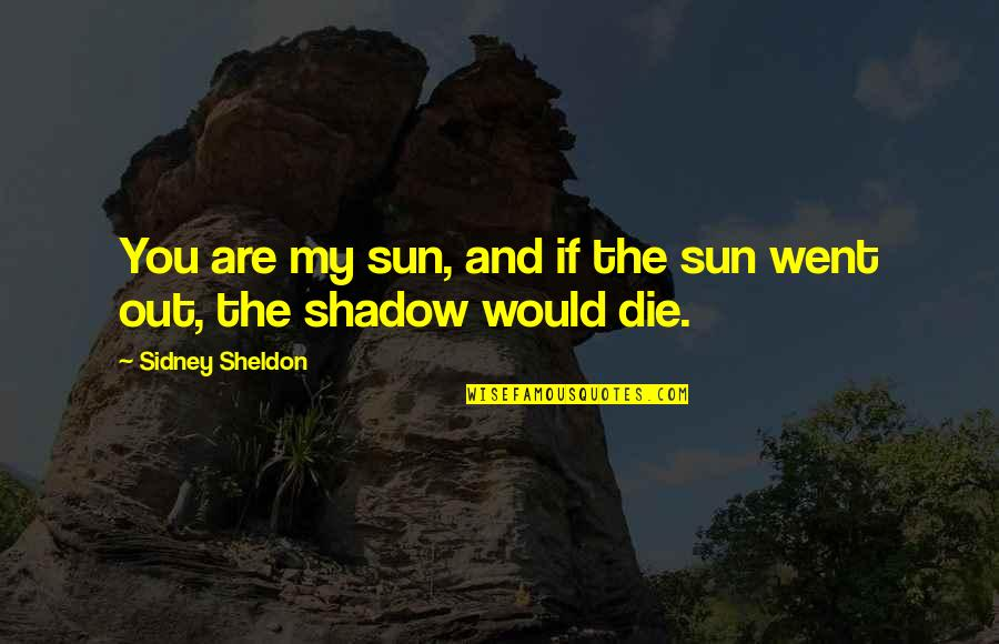 Grand Mufti Of Jerusalem Quotes By Sidney Sheldon: You are my sun, and if the sun
