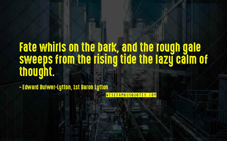 Grand Salute Quotes By Edward Bulwer-Lytton, 1st Baron Lytton: Fate whirls on the bark, and the rough