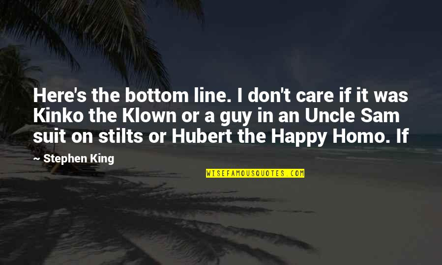 Grand Salute Quotes By Stephen King: Here's the bottom line. I don't care if