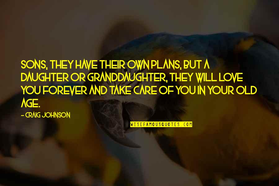 Granddaughter Love Quotes By Craig Johnson: Sons, they have their own plans, but a
