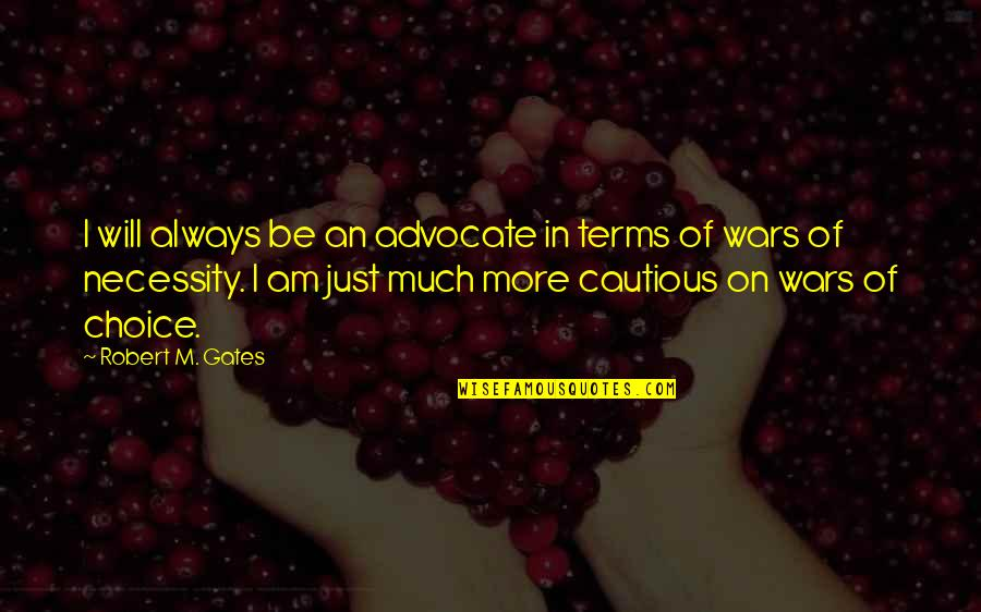 Granddaughter Love Quotes By Robert M. Gates: I will always be an advocate in terms