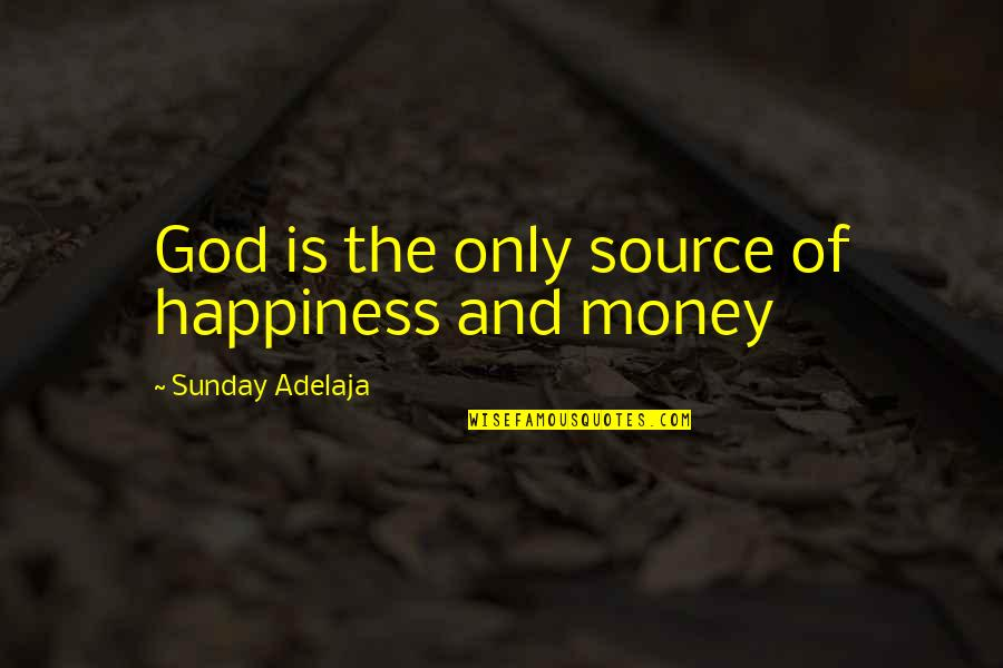 Granddaughter Love Quotes By Sunday Adelaja: God is the only source of happiness and
