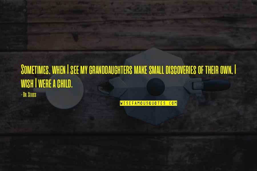 Granddaughters Quotes By Dr. Seuss: Sometimes, when I see my granddaughters make small