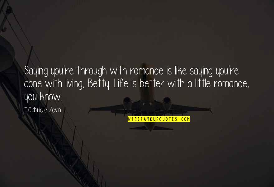 Granddaughters Quotes By Gabrielle Zevin: Saying you're through with romance is like saying