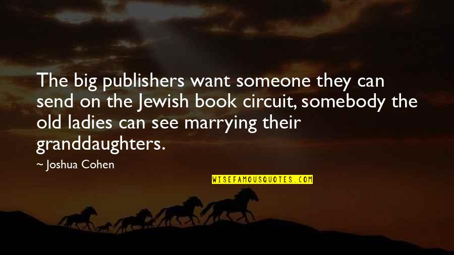 Granddaughters Quotes By Joshua Cohen: The big publishers want someone they can send