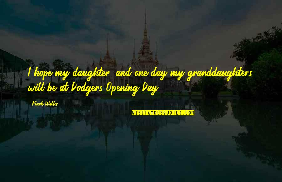 Granddaughters Quotes By Mark Walter: I hope my daughter, and one day my