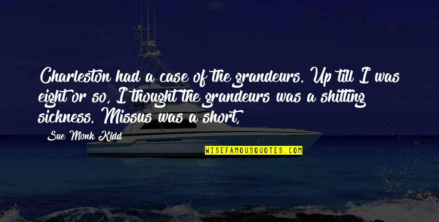 Grandeurs Quotes By Sue Monk Kidd: Charleston had a case of the grandeurs. Up