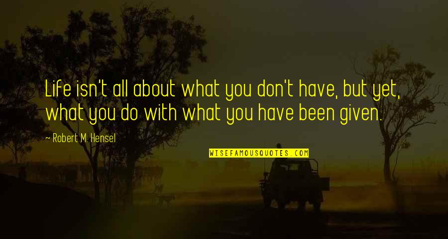 Grandeza Quotes By Robert M. Hensel: Life isn't all about what you don't have,