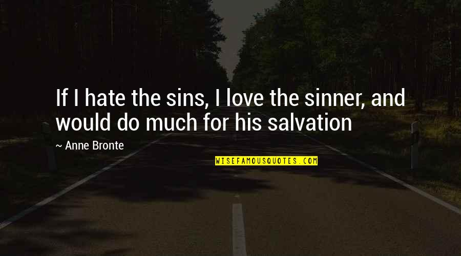 Grandfathers Passing Away Quotes By Anne Bronte: If I hate the sins, I love the