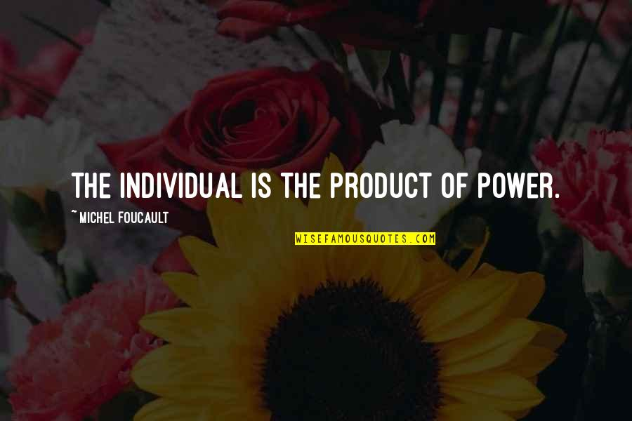 Grandfathers Passing Away Quotes By Michel Foucault: The individual is the product of power.