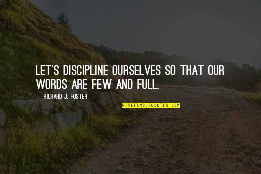 Grandfathers Passing Away Quotes By Richard J. Foster: Let's discipline ourselves so that our words are