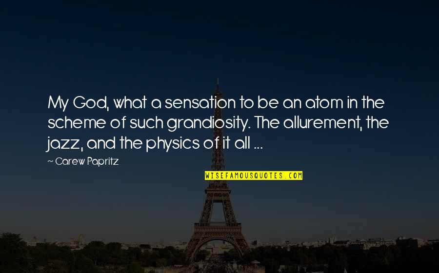 Grandiosity Quotes By Carew Papritz: My God, what a sensation to be an