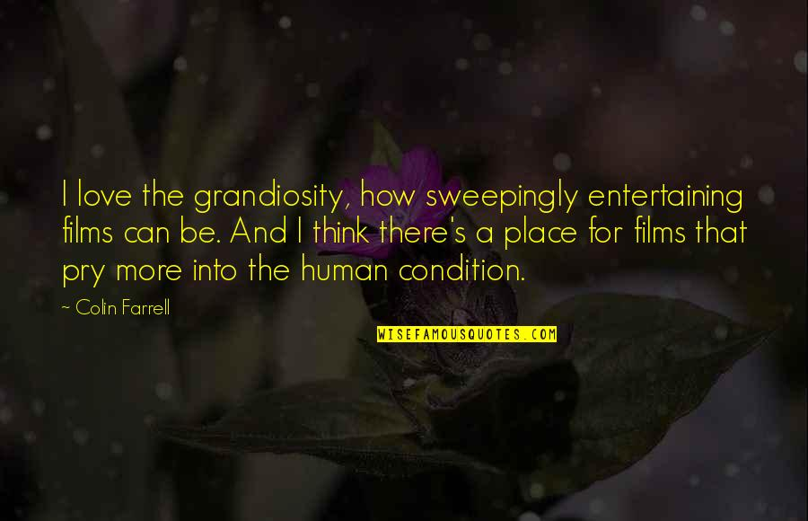 Grandiosity Quotes By Colin Farrell: I love the grandiosity, how sweepingly entertaining films