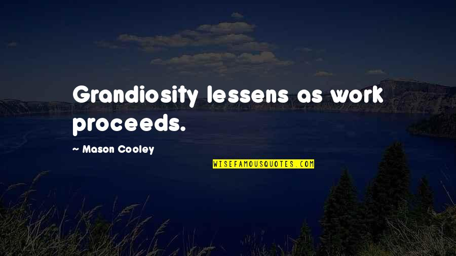 Grandiosity Quotes By Mason Cooley: Grandiosity lessens as work proceeds.