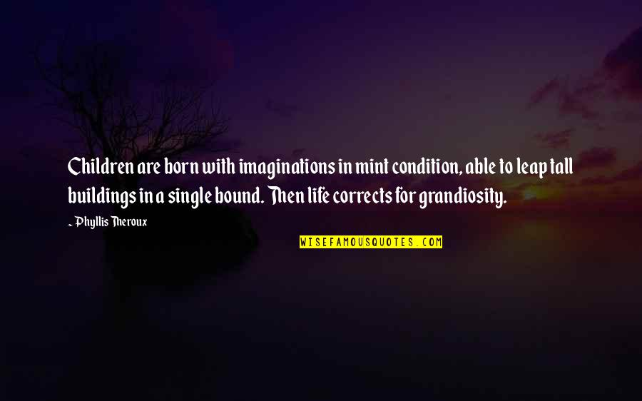Grandiosity Quotes By Phyllis Theroux: Children are born with imaginations in mint condition,