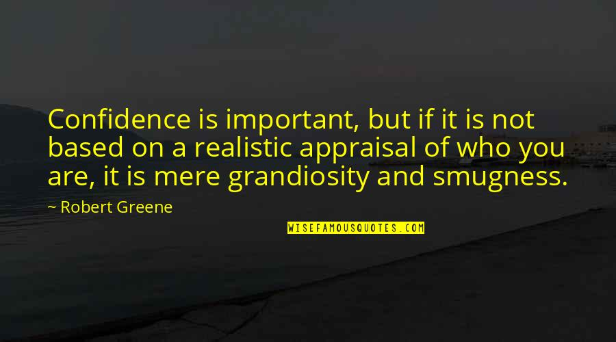 Grandiosity Quotes By Robert Greene: Confidence is important, but if it is not