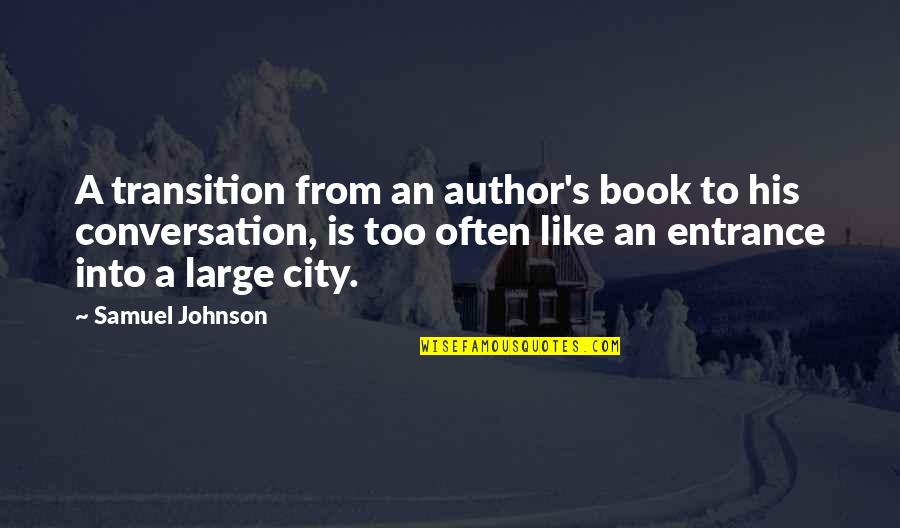 Grandiosity Quotes By Samuel Johnson: A transition from an author's book to his