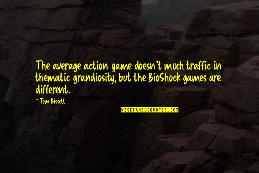 Grandiosity Quotes By Tom Bissell: The average action game doesn't much traffic in