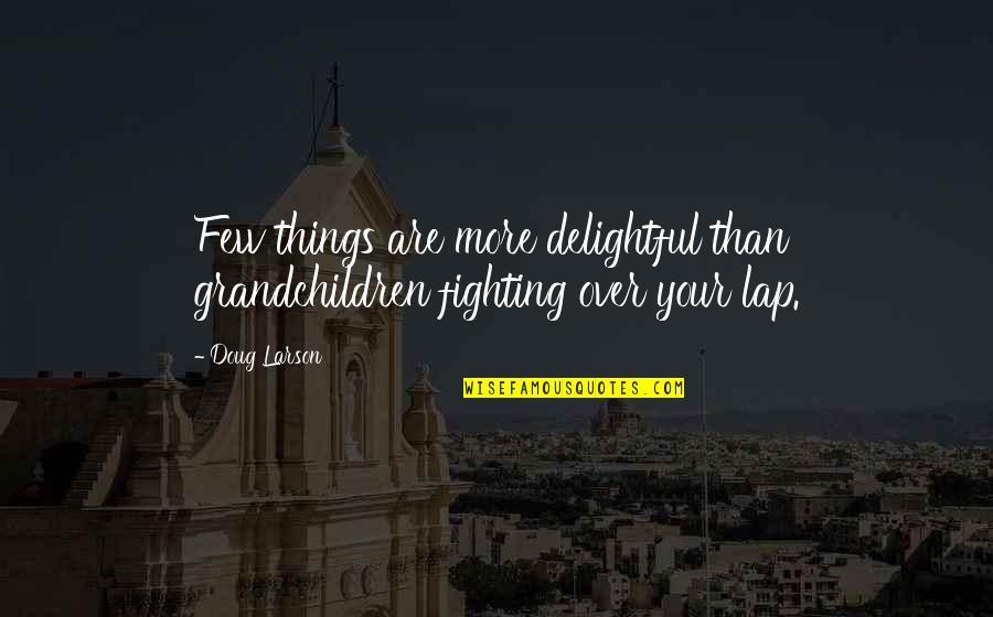 Grandma And Grandchildren Quotes By Doug Larson: Few things are more delightful than grandchildren fighting