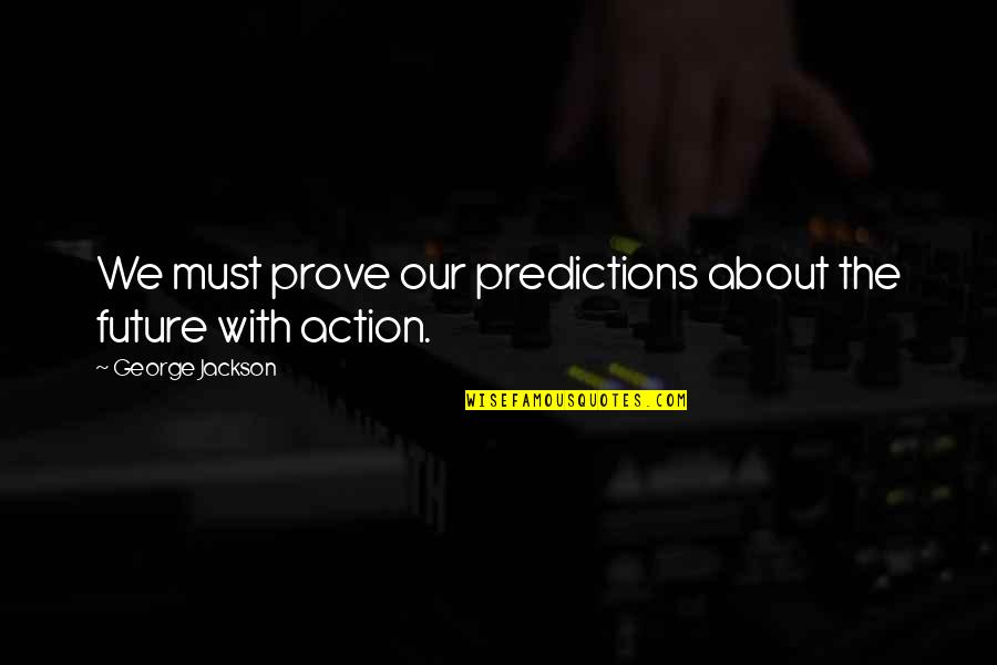 Grandma And Grandchildren Quotes By George Jackson: We must prove our predictions about the future