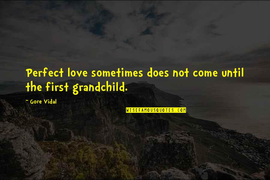 Grandma And Grandchildren Quotes By Gore Vidal: Perfect love sometimes does not come until the
