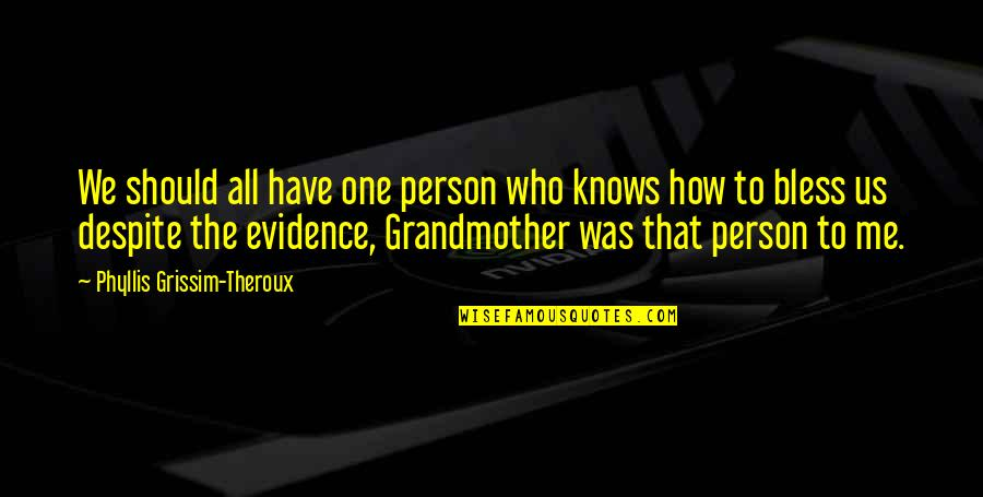 Grandma And Grandchildren Quotes By Phyllis Grissim-Theroux: We should all have one person who knows