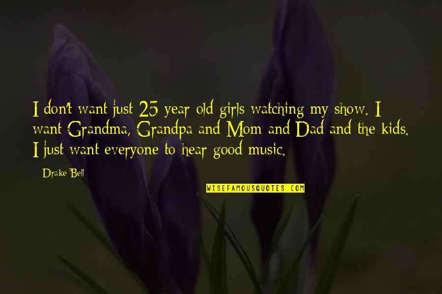 Grandma Grandpa Quotes By Drake Bell: I don't want just 25-year-old girls watching my