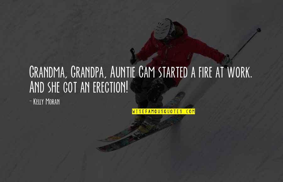 Grandma Grandpa Quotes By Kelly Moran: Grandma, Grandpa, Auntie Cam started a fire at