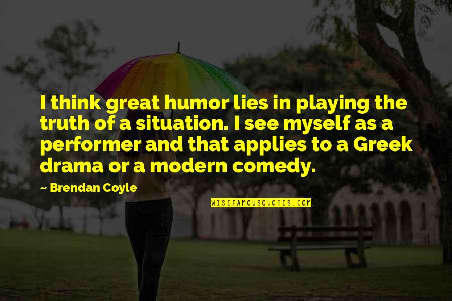 Grandmas Old Quotes By Brendan Coyle: I think great humor lies in playing the
