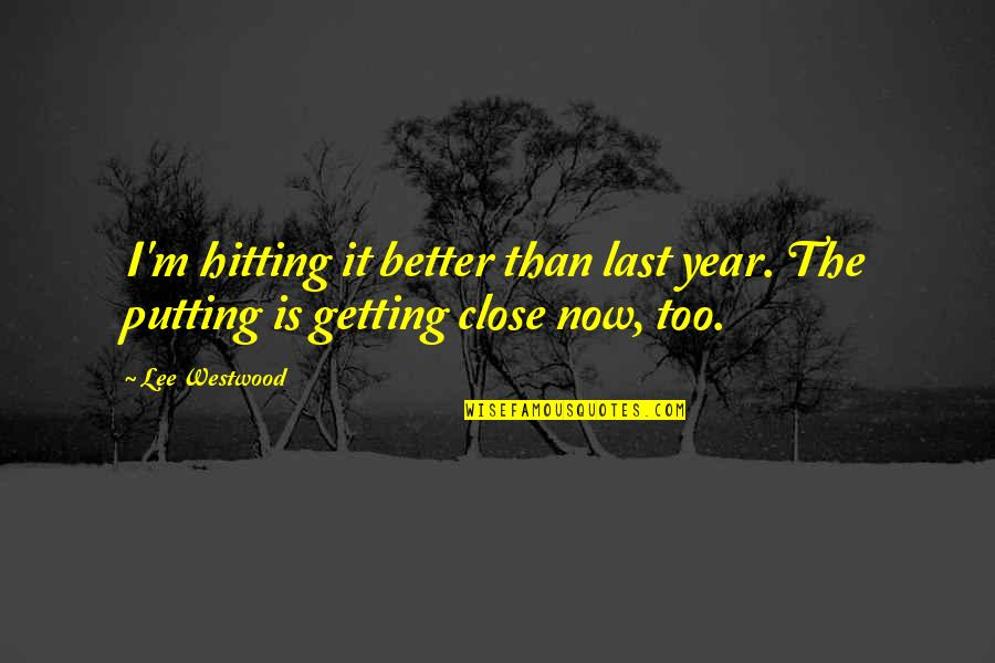 Grandmas Old Quotes By Lee Westwood: I'm hitting it better than last year. The