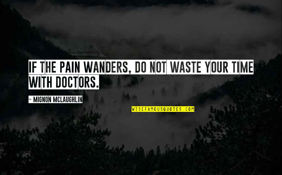 Grandmas Old Quotes By Mignon McLaughlin: If the pain wanders, do not waste your