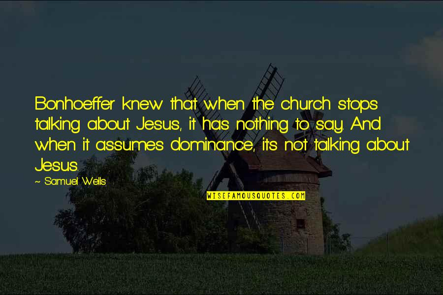Grandmas Old Quotes By Samuel Wells: Bonhoeffer knew that when the church stops talking