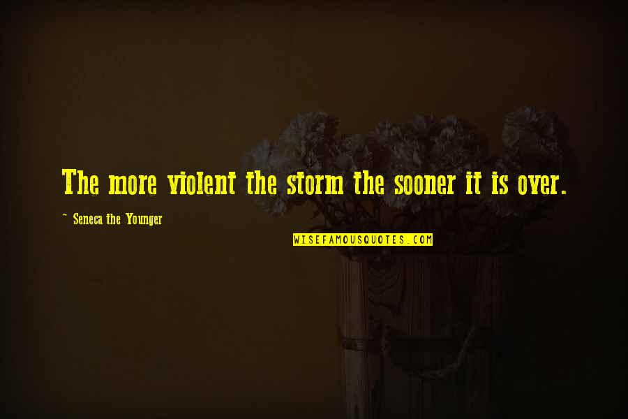 Grandmas Old Quotes By Seneca The Younger: The more violent the storm the sooner it