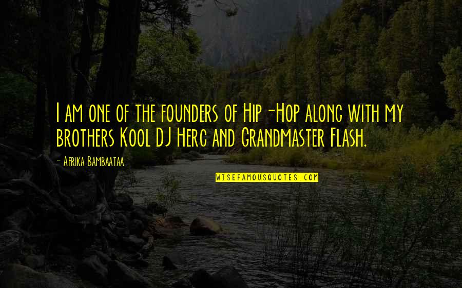 Grandmaster Quotes By Afrika Bambaataa: I am one of the founders of Hip-Hop
