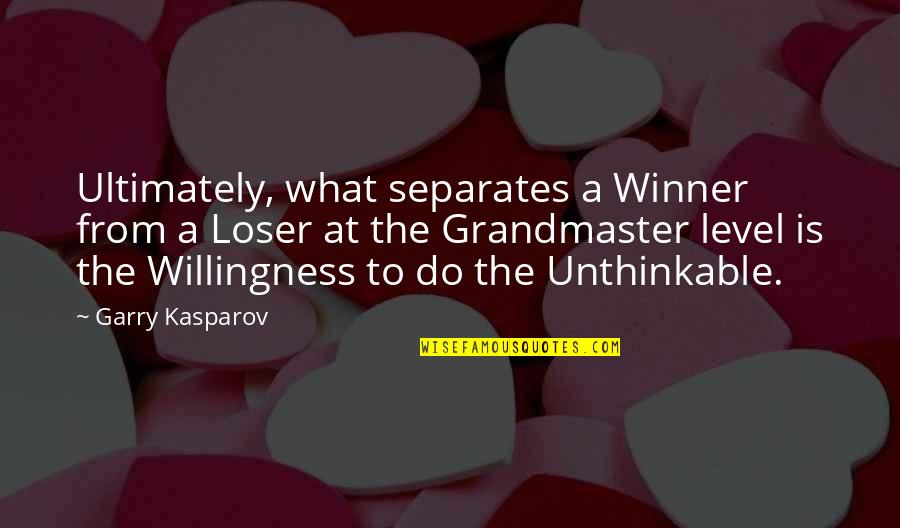 Grandmaster Quotes By Garry Kasparov: Ultimately, what separates a Winner from a Loser