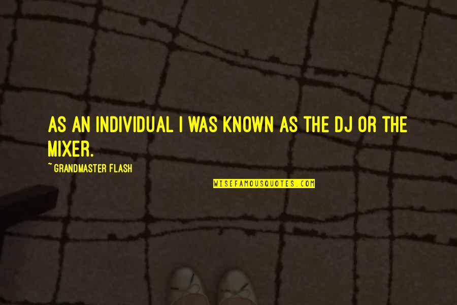 Grandmaster Quotes By Grandmaster Flash: As an individual I was known as the