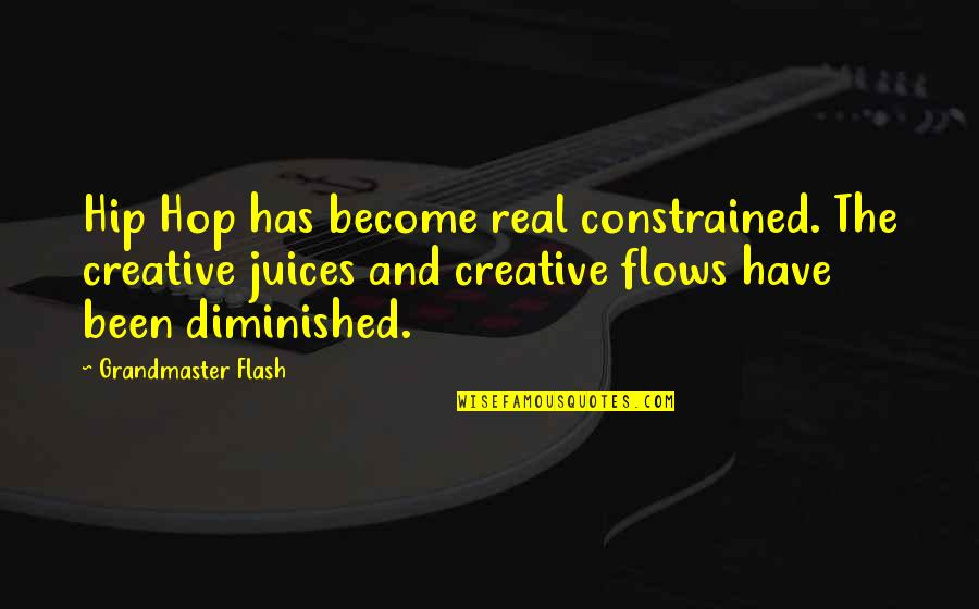 Grandmaster Quotes By Grandmaster Flash: Hip Hop has become real constrained. The creative
