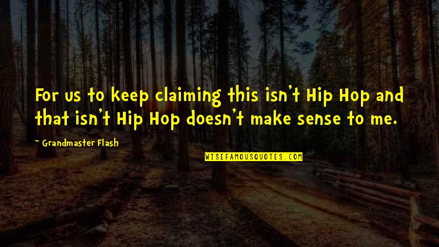 Grandmaster Quotes By Grandmaster Flash: For us to keep claiming this isn't Hip
