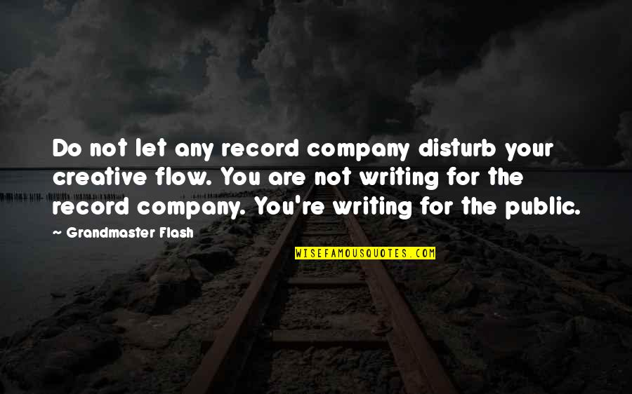 Grandmaster Quotes By Grandmaster Flash: Do not let any record company disturb your