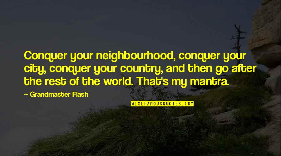 Grandmaster Quotes By Grandmaster Flash: Conquer your neighbourhood, conquer your city, conquer your