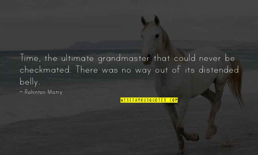 Grandmaster Quotes By Rohinton Mistry: Time, the ultimate grandmaster that could never be