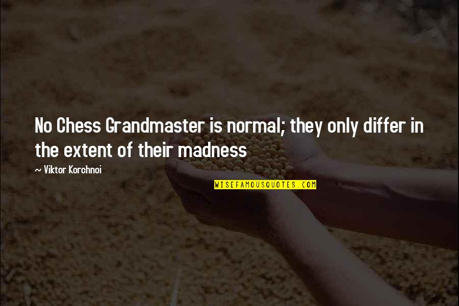 Grandmaster Quotes By Viktor Korchnoi: No Chess Grandmaster is normal; they only differ