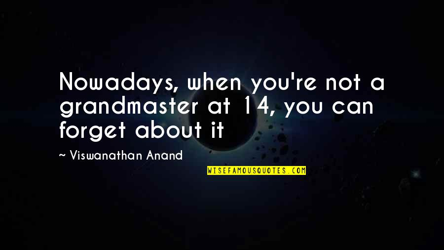 Grandmaster Quotes By Viswanathan Anand: Nowadays, when you're not a grandmaster at 14,