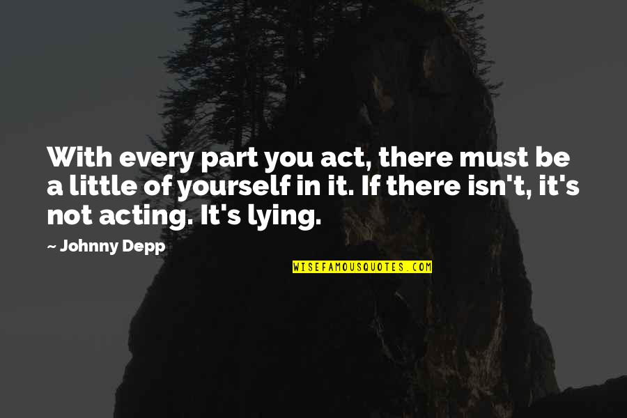 Grandparenthood Quotes By Johnny Depp: With every part you act, there must be
