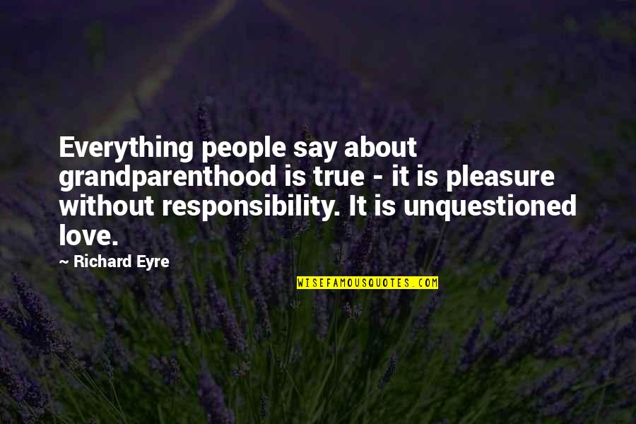 Grandparenthood Quotes By Richard Eyre: Everything people say about grandparenthood is true -