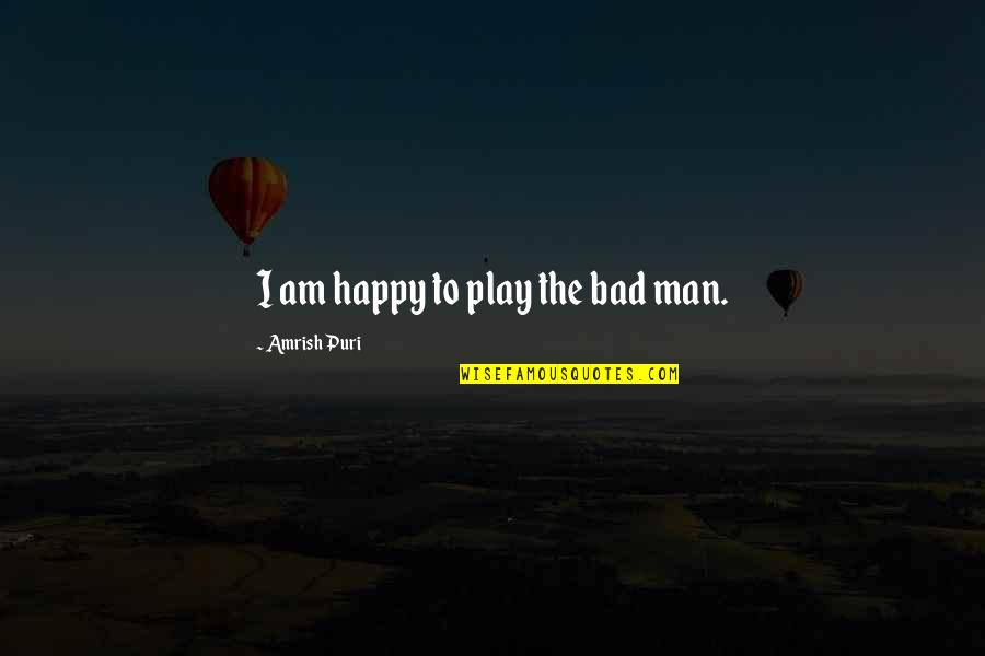 Grandparents Being Heroes Quotes By Amrish Puri: I am happy to play the bad man.