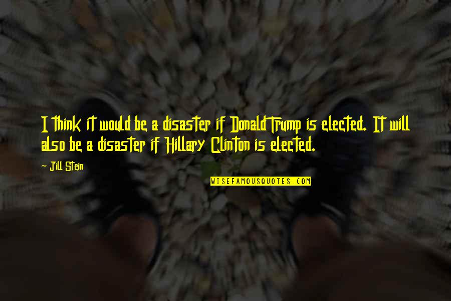Grandparents Being Heroes Quotes By Jill Stein: I think it would be a disaster if